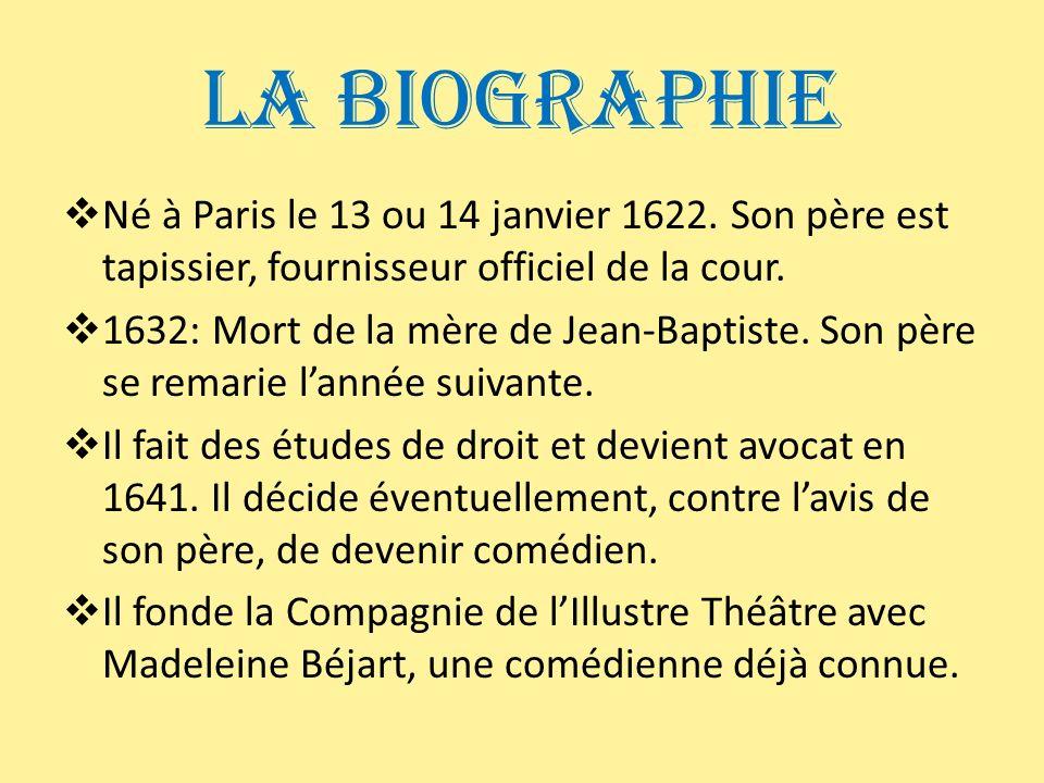 La Biographie Né à Paris le 13 ou 14 janvier 1622. Son père est tapissier, fournisseur officiel de la cour. 1632: Mort de la mère de Jean-Baptiste. So