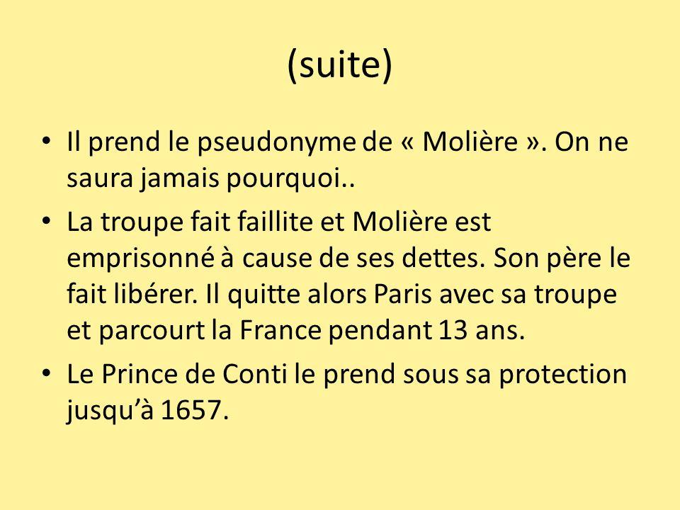 (suite) Il prend le pseudonyme de « Molière ». On ne saura jamais pourquoi.. La troupe fait faillite et Molière est emprisonné à cause de ses dettes.