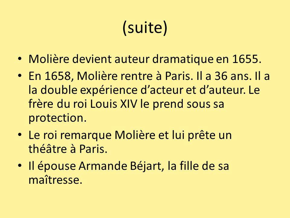 (suite) Molière devient auteur dramatique en 1655. En 1658, Molière rentre à Paris. Il a 36 ans. Il a la double expérience dacteur et dauteur. Le frèr