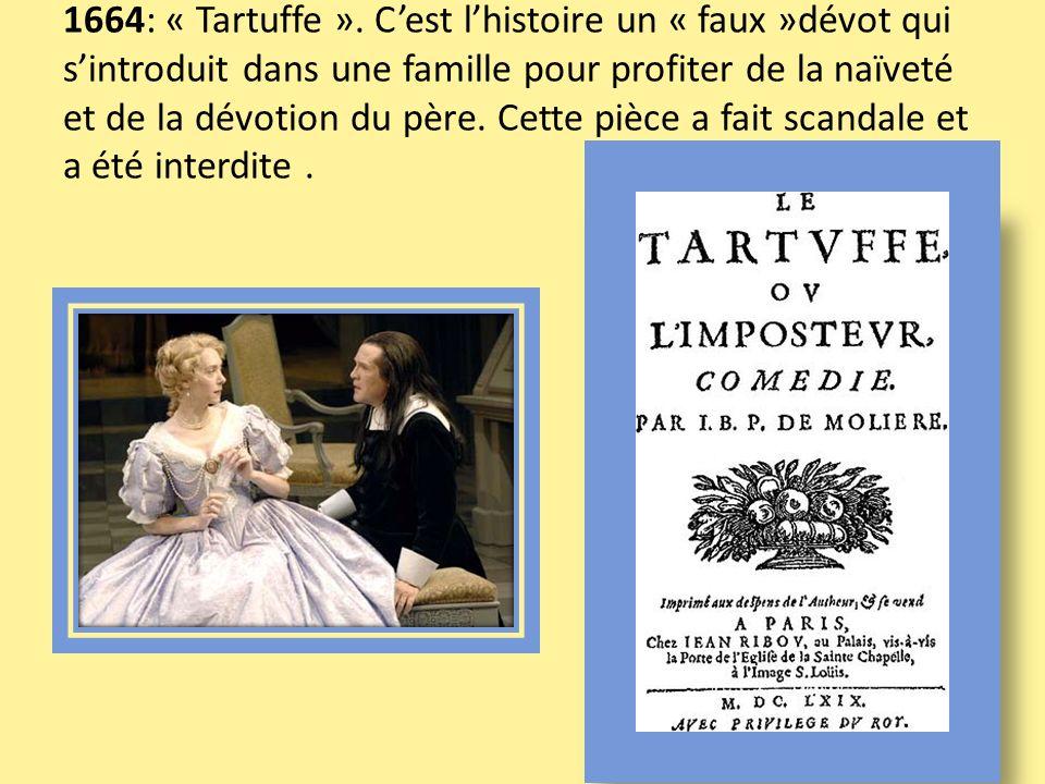 1664: « Tartuffe ». Cest lhistoire un « faux »dévot qui sintroduit dans une famille pour profiter de la naïveté et de la dévotion du père. Cette pièce