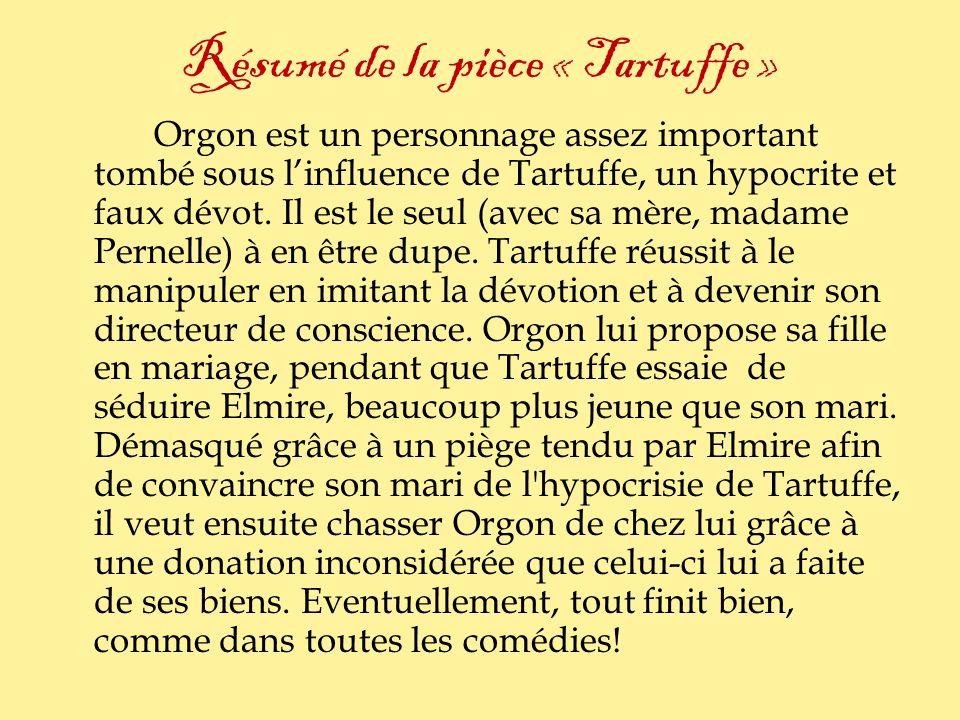 Résumé de la pièce « Tartuffe » Orgon est un personnage assez important tombé sous linfluence de Tartuffe, un hypocrite et faux dévot. Il est le seul