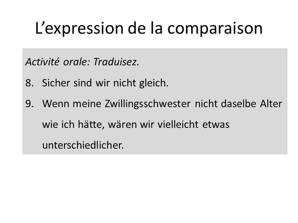 Lexpression de la comparaison Activité orale: Traduisez. 8.Sicher sind wir nicht gleich. 9.Wenn meine Zwillingsschwester nicht daselbe Alter wie ich h