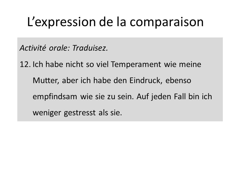 Lexpression de la comparaison Activité orale: Traduisez. 12.Ich habe nicht so viel Temperament wie meine Mutter, aber ich habe den Eindruck, ebenso em