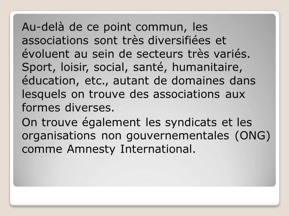 Au-delà de ce point commun, les associations sont très diversifiées et évoluent au sein de secteurs très variés. Sport, loisir, social, santé, humanit