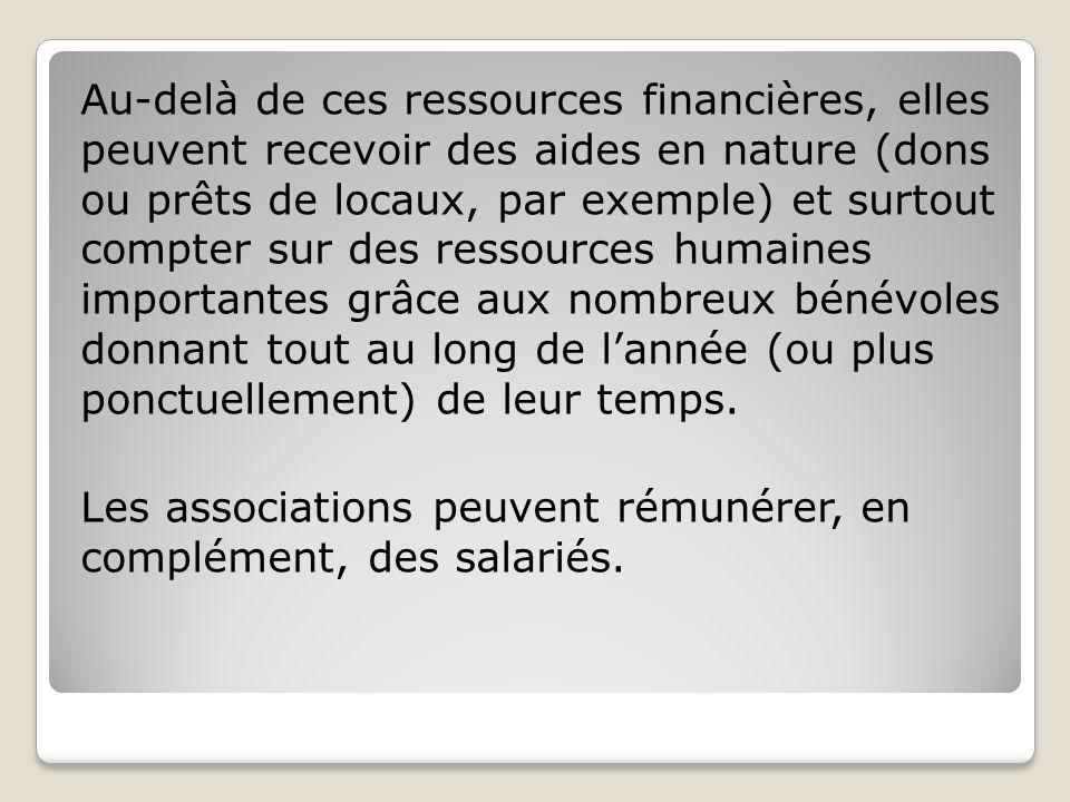 Au-delà de ces ressources financières, elles peuvent recevoir des aides en nature (dons ou prêts de locaux, par exemple) et surtout compter sur des re