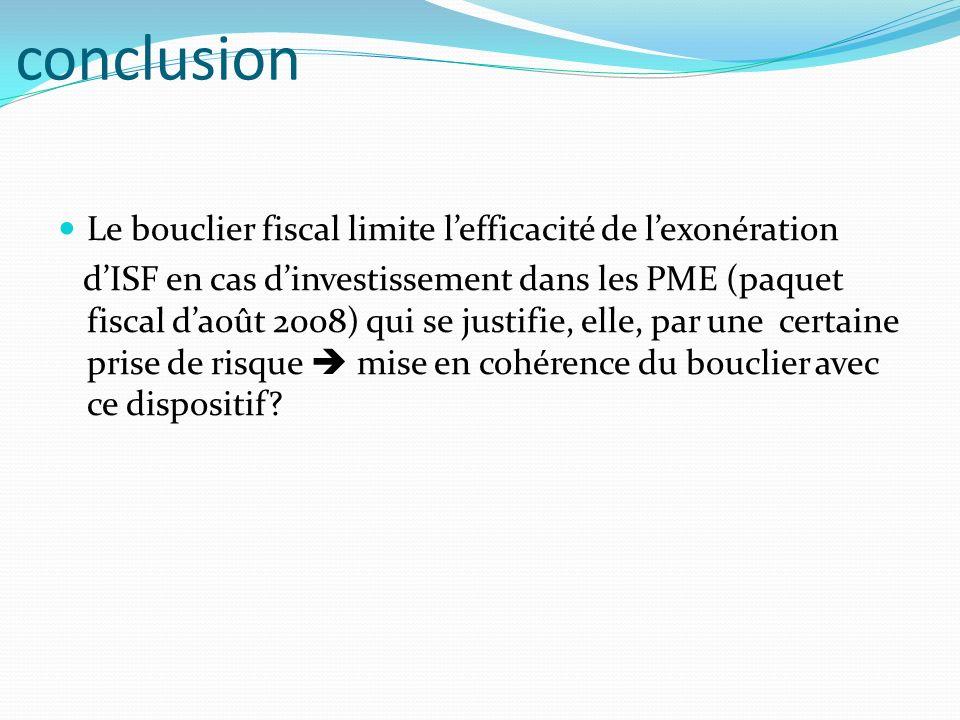 Le bouclier fiscal limite lefficacité de lexonération dISF en cas dinvestissement dans les PME (paquet fiscal daoût 2008) qui se justifie, elle, par u