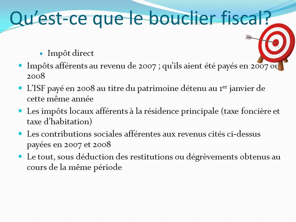 Quest-ce que le bouclier fiscal? Impôt direct Impôts afférents au revenu de 2007 ; quils aient été payés en 2007 ou 2008 LISF payé en 2008 au titre du