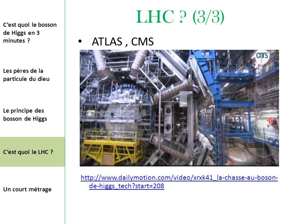 LHC ? (3/3) ATLAS, CMS http://www.dailymotion.com/video/xrxk41_la-chasse-au-boson- de-higgs_tech?start=208 http://www.dailymotion.com/video/xrxk41_la-