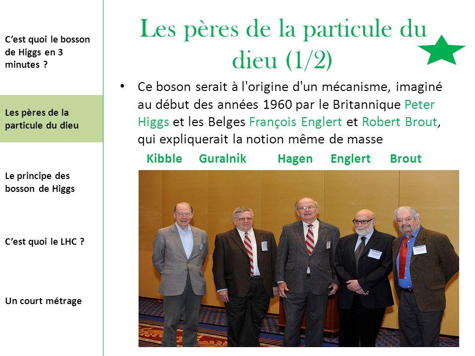 Les pères de la particule du dieu (1/2) Ce boson serait à l'origine d'un mécanisme, imaginé au début des années 1960 par le Britannique Peter Higgs et
