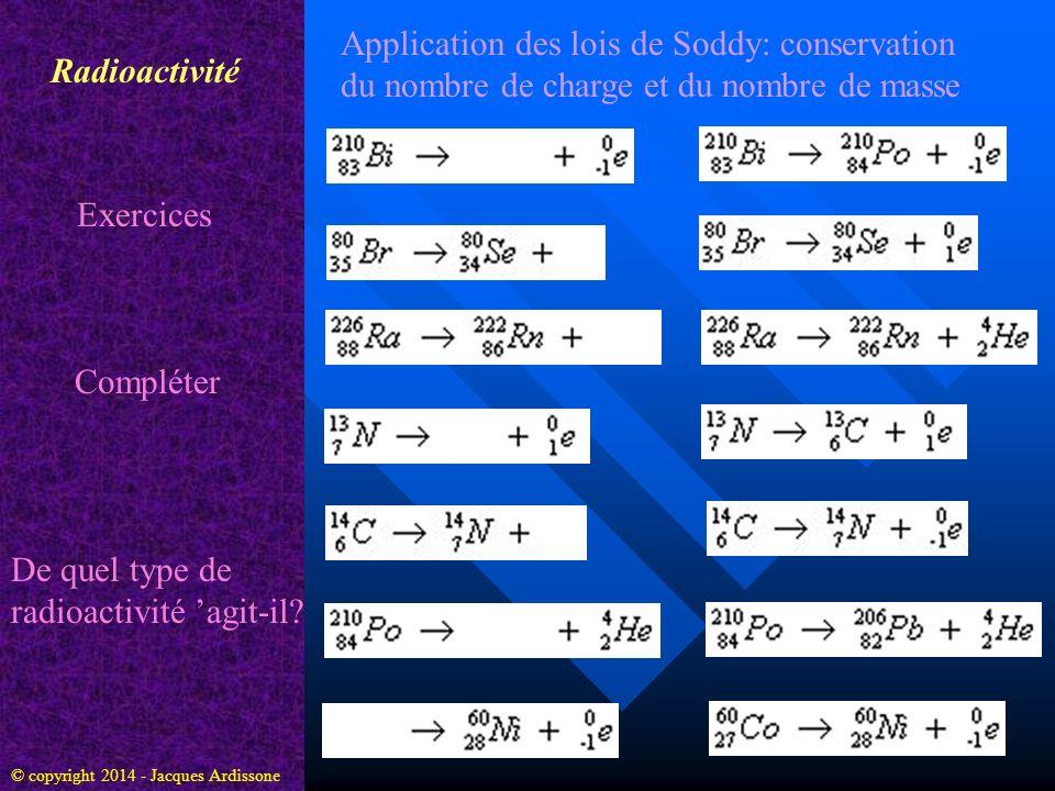 Radioactivité Exercices De quel type de radioactivité agit-il? Application des lois de Soddy: conservation du nombre de charge et du nombre de masse C