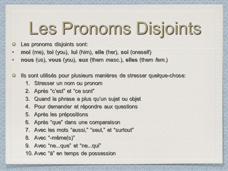 Les Pronoms Disjoints Les pronoms disjoints sont: moi (me), toi (you), lui (him), elle (her), soi (oneself)moi (me), toi (you), lui (him), elle (her),