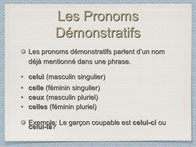 Les Pronoms Démonstratifs Les pronoms démonstratifs parlent dun nom déjà mentionné dans une phrase. celui (masculin singulier)celui (masculin singulie
