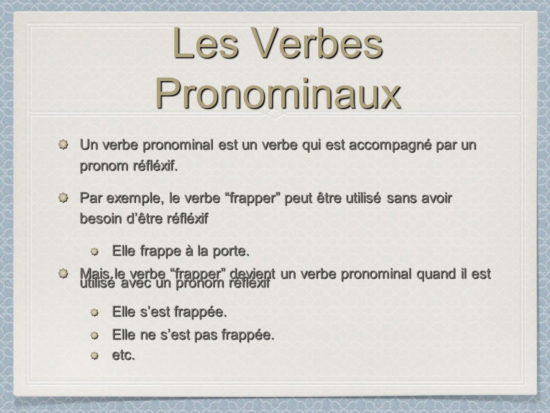 Les Verbes Pronominaux Un verbe pronominal est un verbe qui est accompagné par un pronom réfléxif. Par exemple, le verbe frapper peut être utilisé san