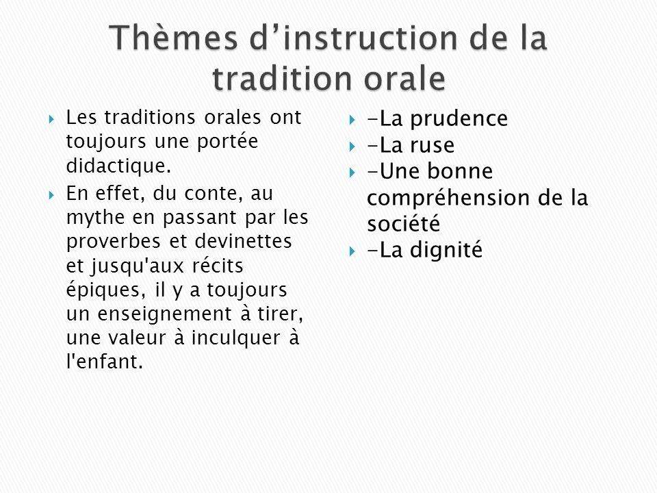 Les traditions orales ont toujours une portée didactique. En effet, du conte, au mythe en passant par les proverbes et devinettes et jusqu'aux récits