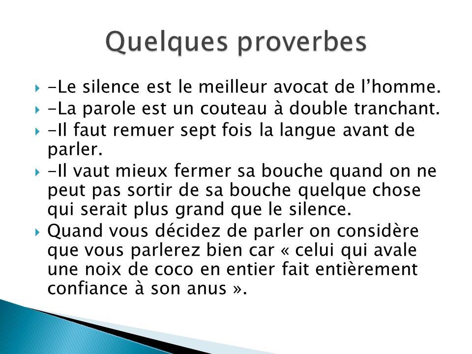 -Le silence est le meilleur avocat de lhomme. -La parole est un couteau à double tranchant. -Il faut remuer sept fois la langue avant de parler. -Il v