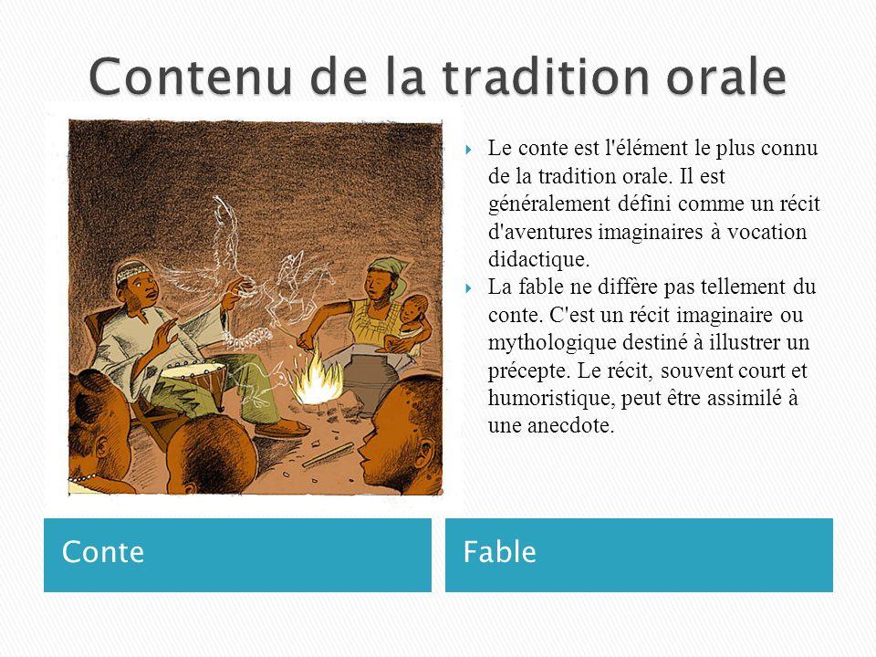 ConteFable Le conte est l'élément le plus connu de la tradition orale. Il est généralement défini comme un récit d'aventures imaginaires à vocation di