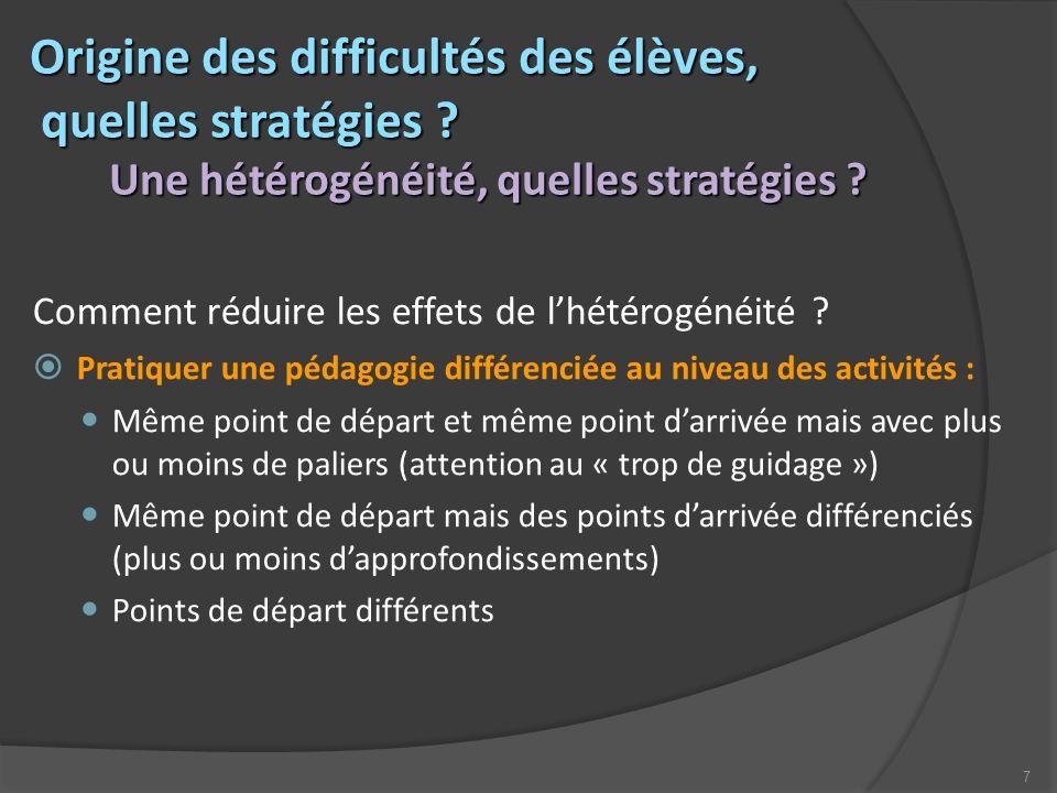 7 Origine des difficultés des élèves, Origine des difficultés des élèves, quelles stratégies ? quelles stratégies ? Une hétérogénéité, quelles stratég