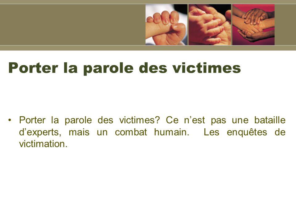 Porter la parole des victimes Porter la parole des victimes.