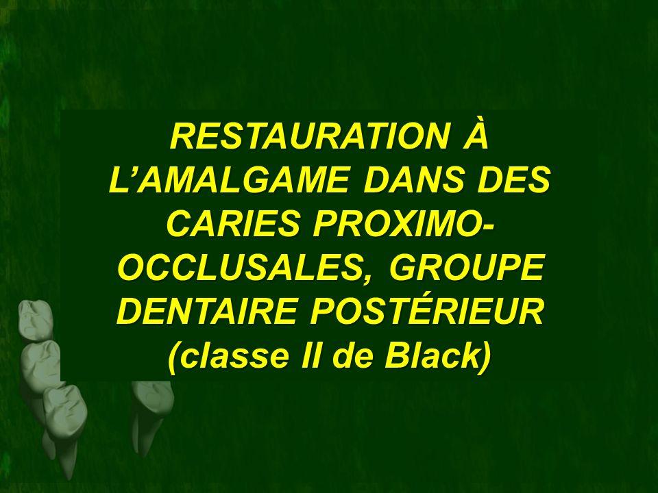RESTAURATION À LAMALGAME DANS DES CARIES PROXIMO- OCCLUSALES, GROUPE DENTAIRE POSTÉRIEUR (classe II de Black)