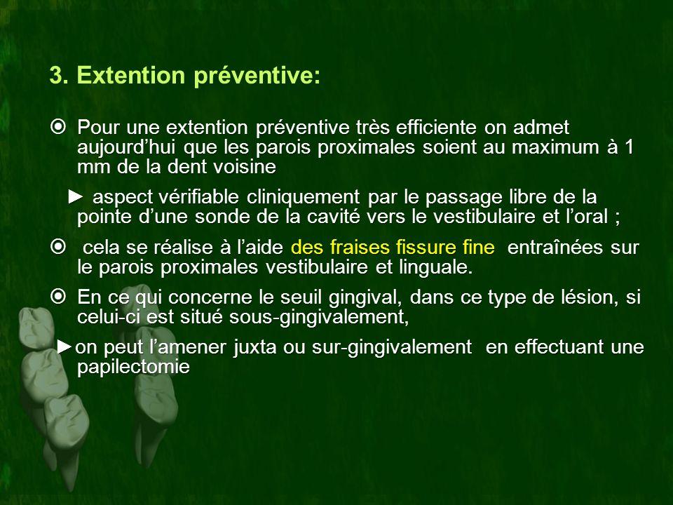 3. Extention préventive: Pour une extention préventive très efficiente on admet aujourdhui que les parois proximales soient au maximum à 1 mm de la de