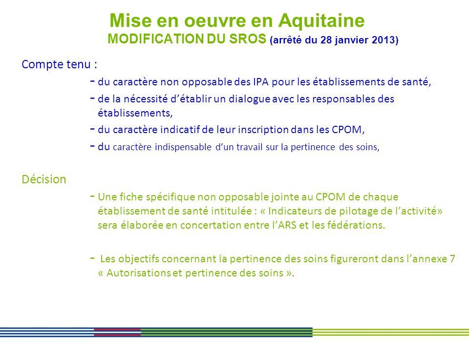 Mise en oeuvre en Aquitaine MODIFICATION DU SROS (arrêté du 28 janvier 2013) Compte tenu : - du caractère non opposable des IPA pour les établissement