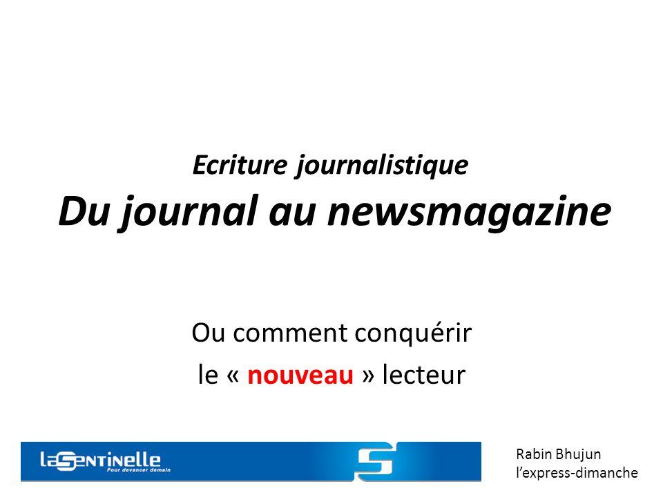 Ecriture journalistique Du journal au newsmagazine Ou comment conquérir le « nouveau » lecteur Rabin Bhujun lexpress-dimanche