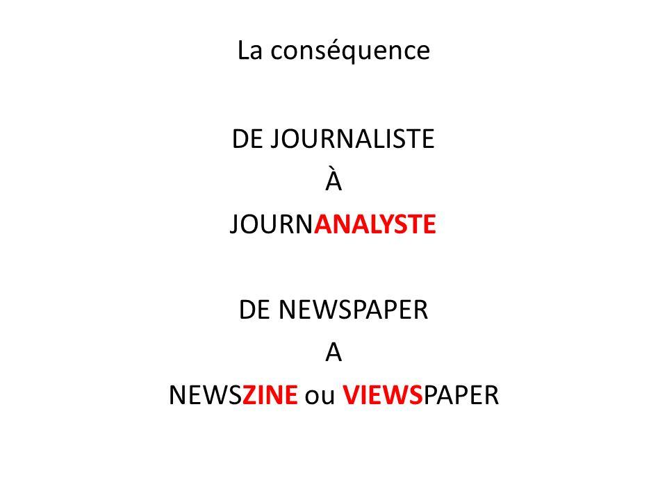 La conséquence DE JOURNALISTE À JOURNANALYSTE DE NEWSPAPER A NEWSZINE ou VIEWSPAPER