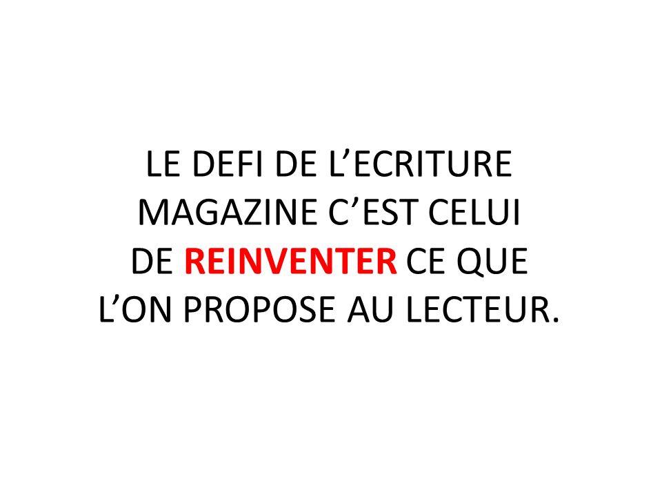 LE DEFI DE LECRITURE MAGAZINE CEST CELUI DE REINVENTER CE QUE LON PROPOSE AU LECTEUR.
