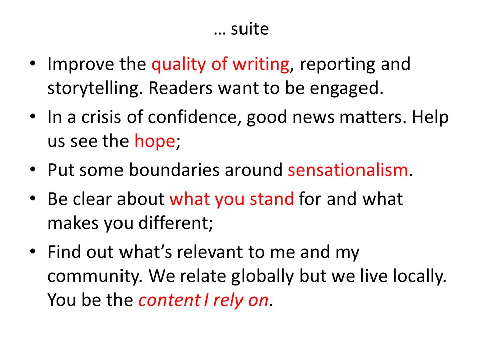 … suite Improve the quality of writing, reporting and storytelling. Readers want to be engaged. In a crisis of confidence, good news matters. Help us