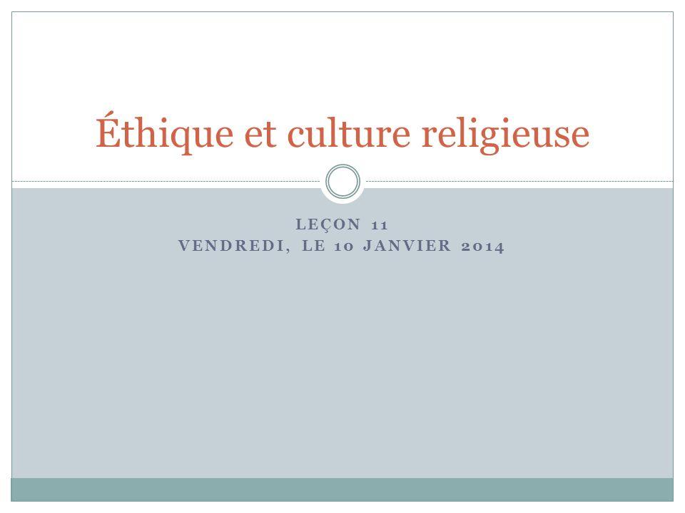 LEÇON 11 VENDREDI, LE 10 JANVIER 2014 Éthique et culture religieuse