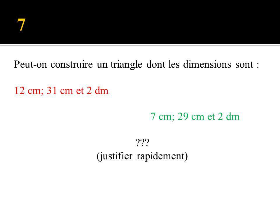 Peut-on construire un triangle dont les dimensions sont : 12 cm; 31 cm et 2 dm 7 cm; 29 cm et 2 dm ??.