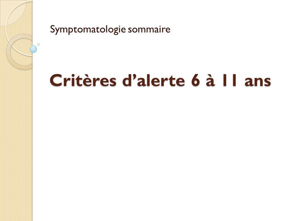 Critères dalerte 6 à 11 ans Symptomatologie sommaire