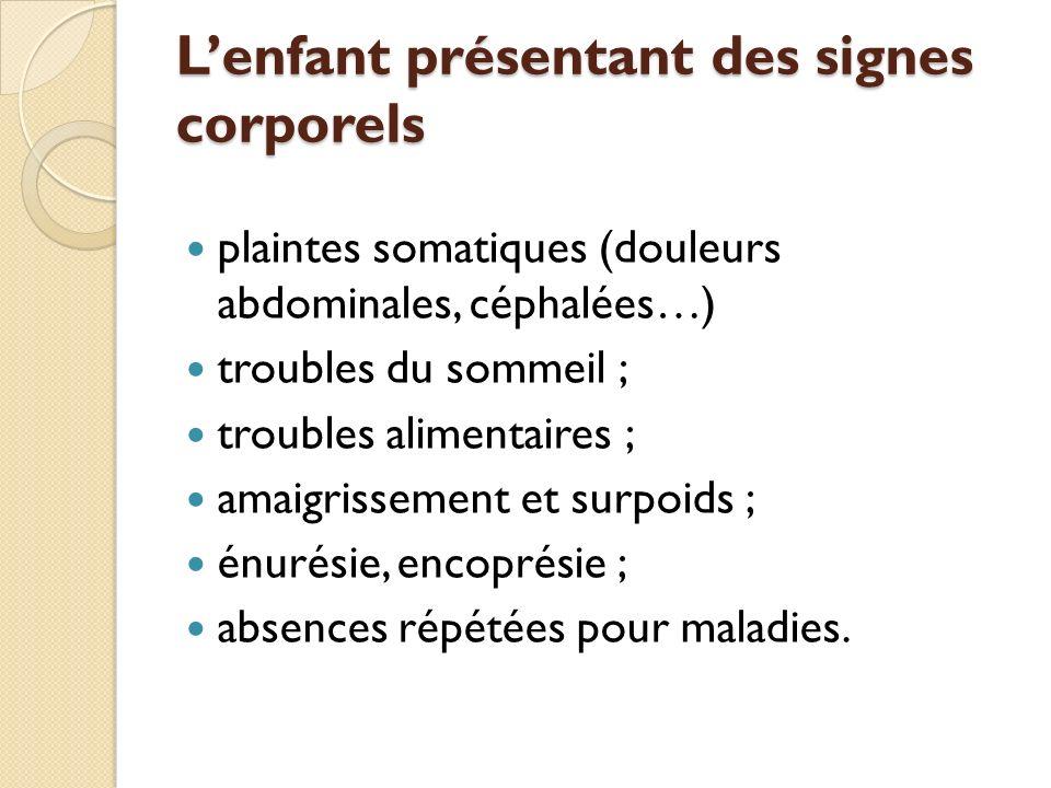 Lenfant présentant des signes corporels plaintes somatiques (douleurs abdominales, céphalées…) troubles du sommeil ; troubles alimentaires ; amaigriss