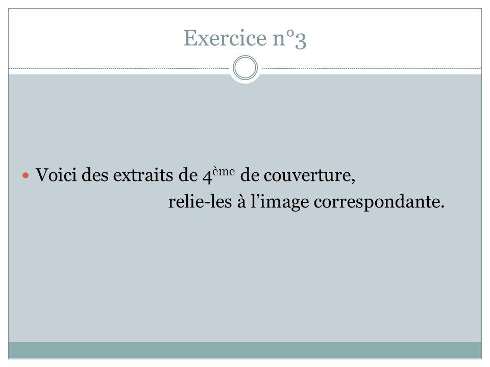 Exercice n°3 Voici des extraits de 4 ème de couverture, relie-les à limage correspondante.
