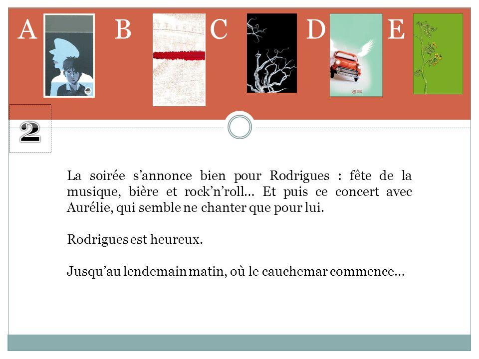 ABCD E La soirée sannonce bien pour Rodrigues : fête de la musique, bière et rocknroll… Et puis ce concert avec Aurélie, qui semble ne chanter que pou