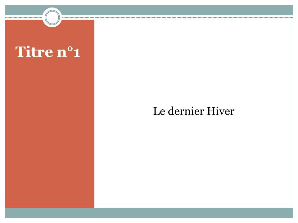 Titre n°1 Le dernier Hiver