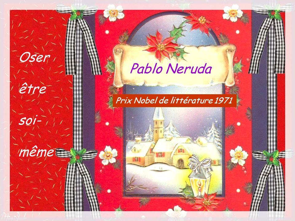 Pablo Neruda Oser être soi- même Prix Nobel de littérature 1971
