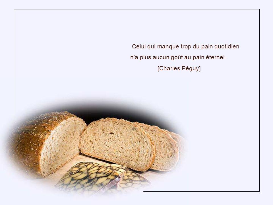 Que ceux qui ont faim aient du pain .Que ceux qui ont du pain aient faim de justice et d amour .
