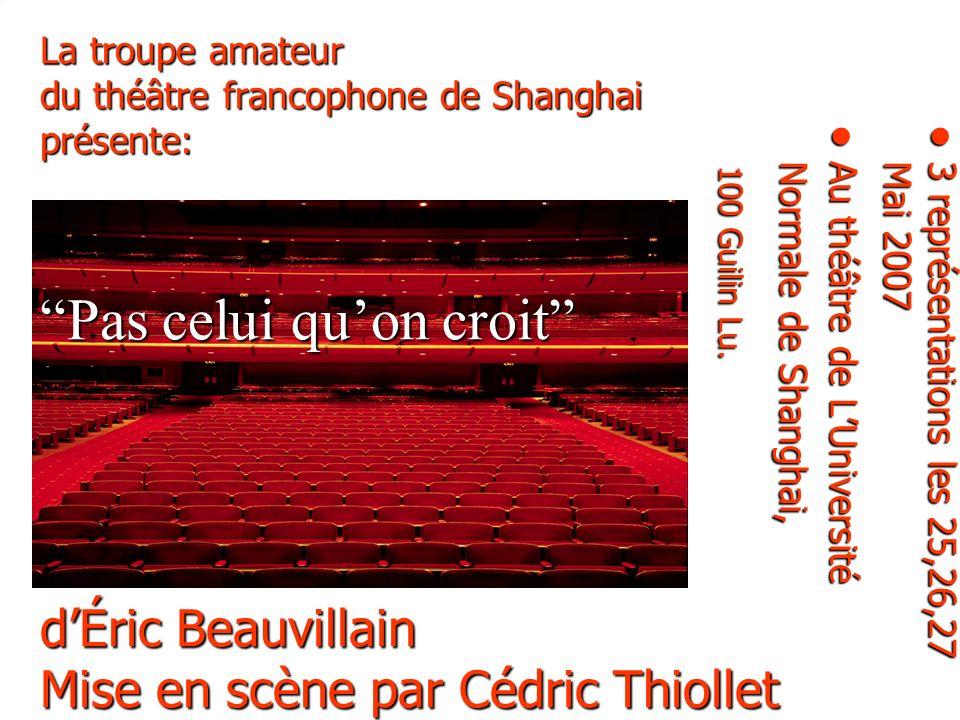 La troupe amateur du théâtre francophone de Shanghai présente: Pas celui quon croit dÉric Beauvillain Mise en scène par Cédric Thiollet 3 r e p r é s