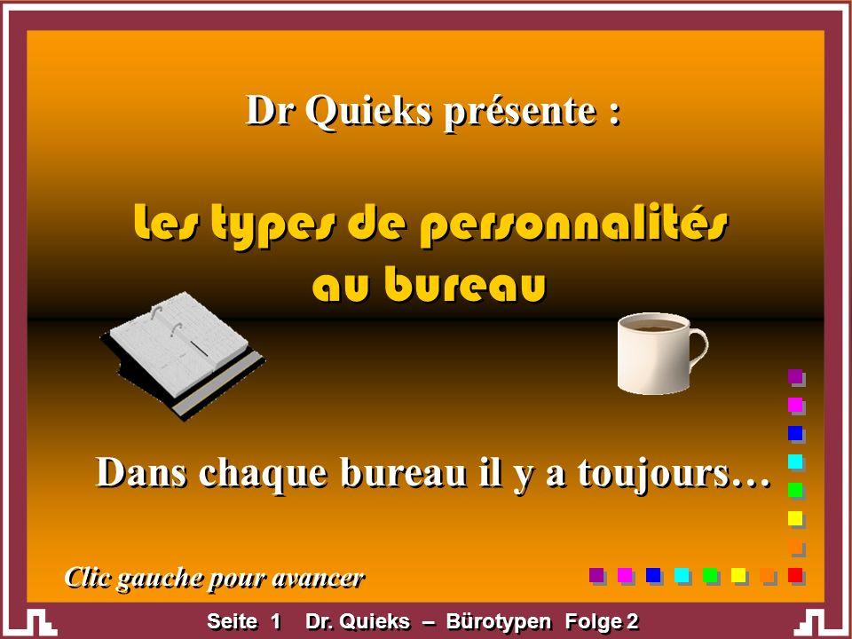 Seite 1 Dr. Quieks – Bürotypen Folge 2 Dr Quieks présente : Dans chaque bureau il y a toujours… Les types de personnalités au bureau Les types de pers