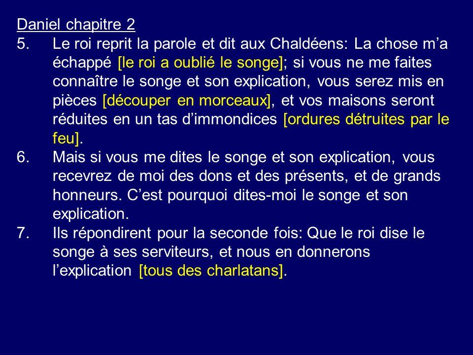 Daniel chapitre 2 5.Le roi reprit la parole et dit aux Chaldéens: La chose ma échappé [le roi a oublié le songe]; si vous ne me faites connaître le so