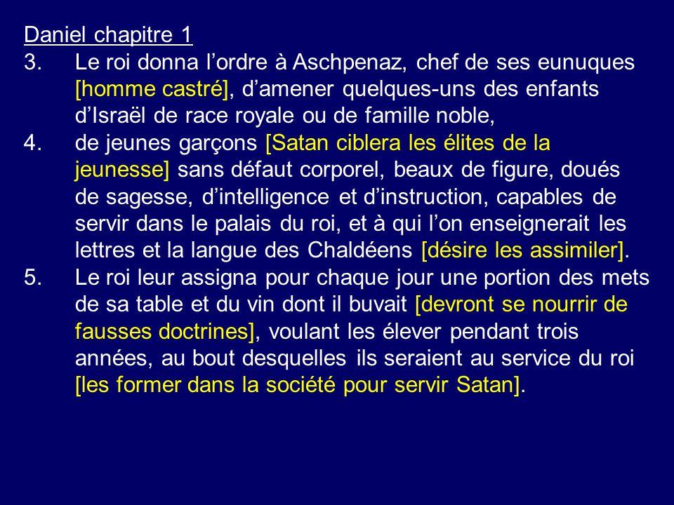 Daniel chapitre 1 3.Le roi donna lordre à Aschpenaz, chef de ses eunuques [homme castré], damener quelques-uns des enfants dIsraël de race royale ou d