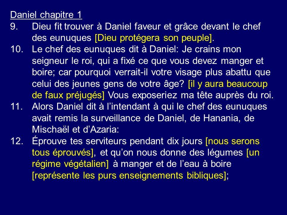 Daniel chapitre 1 9.Dieu fit trouver à Daniel faveur et grâce devant le chef des eunuques [Dieu protégera son peuple]. 10.Le chef des eunuques dit à D