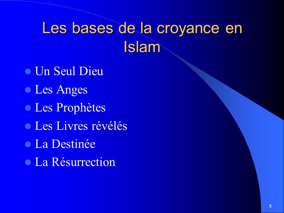 5 Les bases de la croyance en Islam Un Seul Dieu Les Anges Les Prophètes Les Livres révélés La Destinée La Résurrection