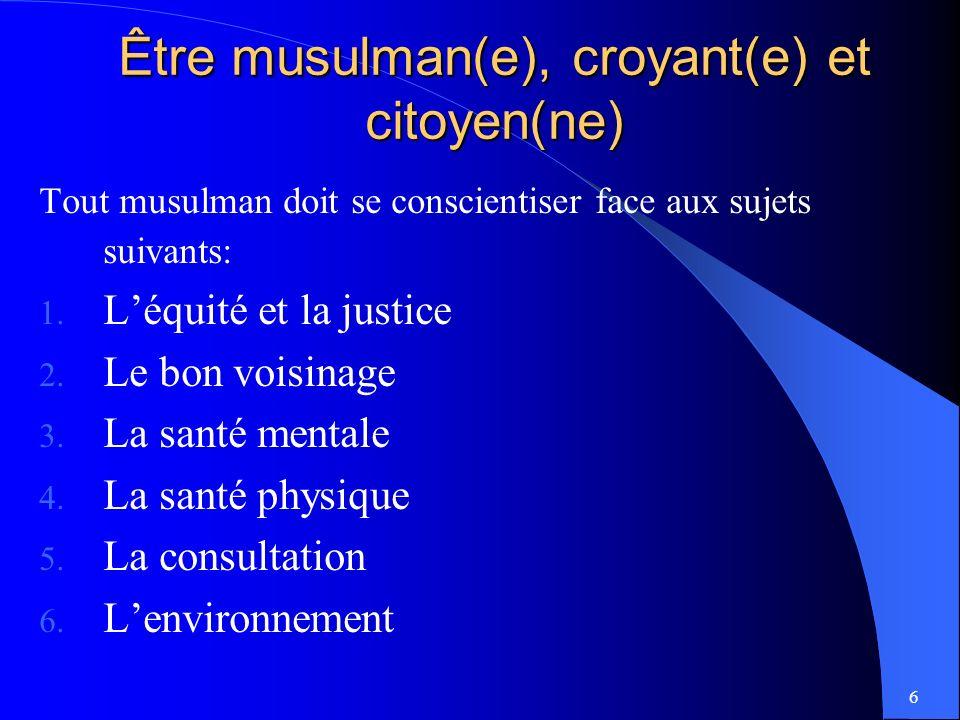 6 Être musulman(e), croyant(e) et citoyen(ne) Tout musulman doit se conscientiser face aux sujets suivants: 1.