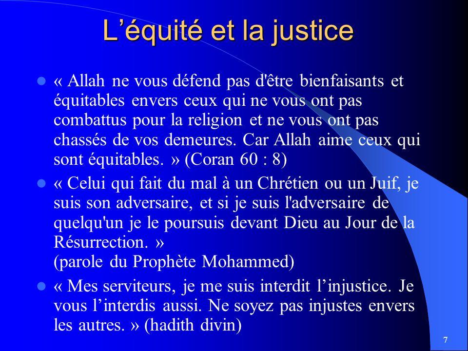 7 Léquité et la justice « Allah ne vous défend pas d être bienfaisants et équitables envers ceux qui ne vous ont pas combattus pour la religion et ne vous ont pas chassés de vos demeures.