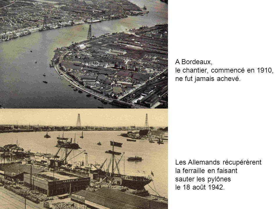 A Bordeaux, le chantier, commencé en 1910, ne fut jamais achevé. Les Allemands récupérèrent la ferraille en faisant sauter les pylônes le 18 août 1942