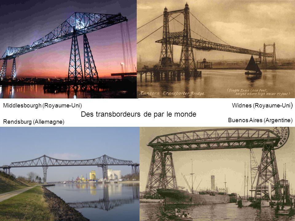 Des transbordeurs de par le monde Middlesbourgh (Royaume-Uni) Widnes (Royaume-Uni ) Rendsburg (Allemagne) Buenos Aires (Argentine)