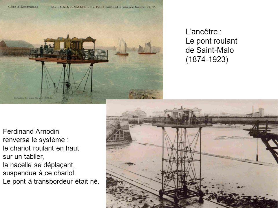 Lancêtre : Le pont roulant de Saint-Malo (1874-1923) Ferdinand Arnodin renversa le système : le chariot roulant en haut sur un tablier, la nacelle se