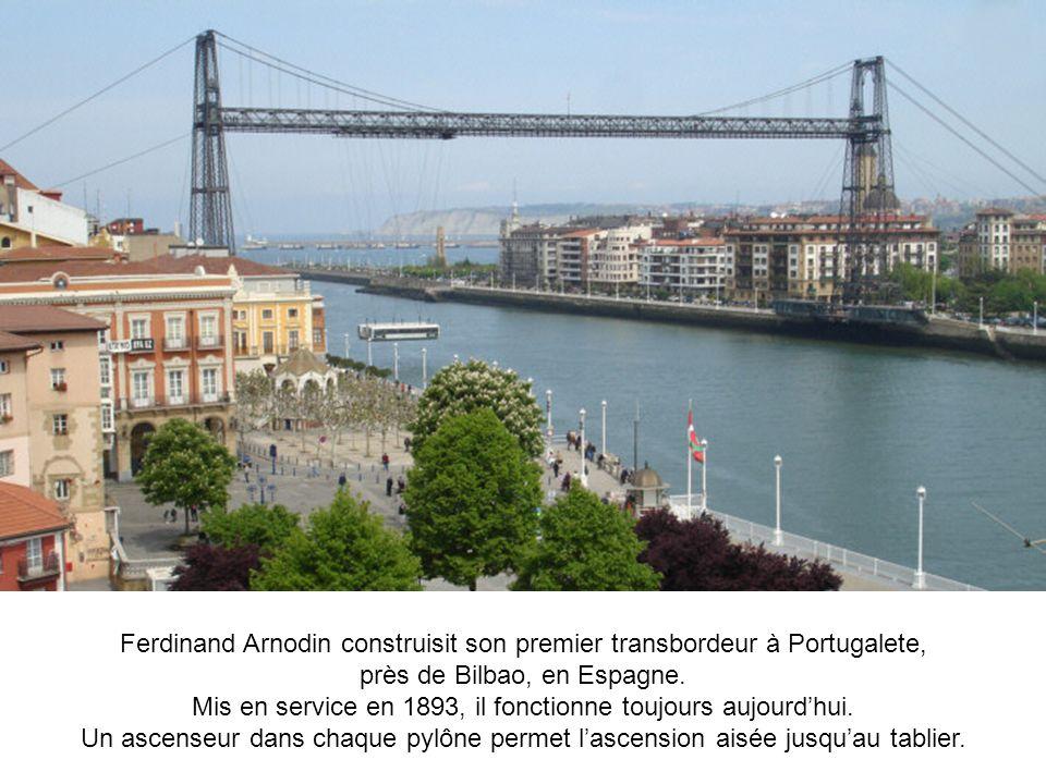 Ferdinand Arnodin construisit son premier transbordeur à Portugalete, près de Bilbao, en Espagne. Mis en service en 1893, il fonctionne toujours aujou